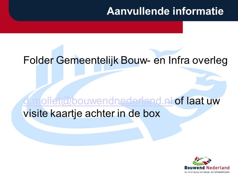 Aanvullende informatie Folder Gemeentelijk Bouw- en Infra overleg d.mollet@bouwendnederland.nld.mollet@bouwendnederland.nl of laat uw visite kaartje achter in de box
