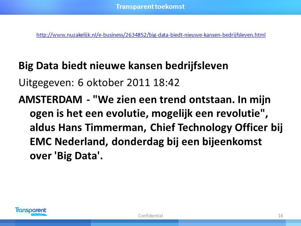 http://www.nuzakelijk.nl/e-business/2634852/big-data-biedt-nieuwe-kansen-bedrijfsleven.html Big Data biedt nieuwe kansen bedrijfsleven Uitgegeven: 6 oktober 2011 18:42 AMSTERDAM - We zien een trend ontstaan.