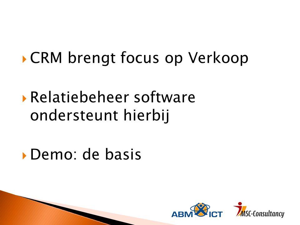  CRM brengt focus op Verkoop  Relatiebeheer software ondersteunt hierbij  Demo: de basis