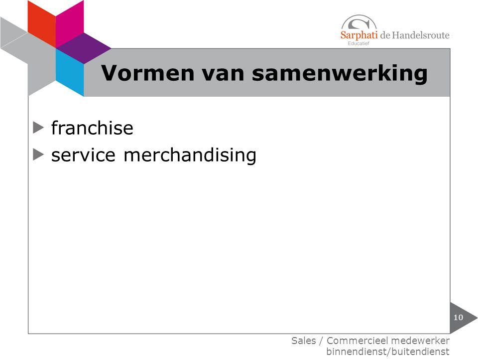 franchise service merchandising 10 Sales / Commercieel medewerker binnendienst/buitendienst Vormen van samenwerking