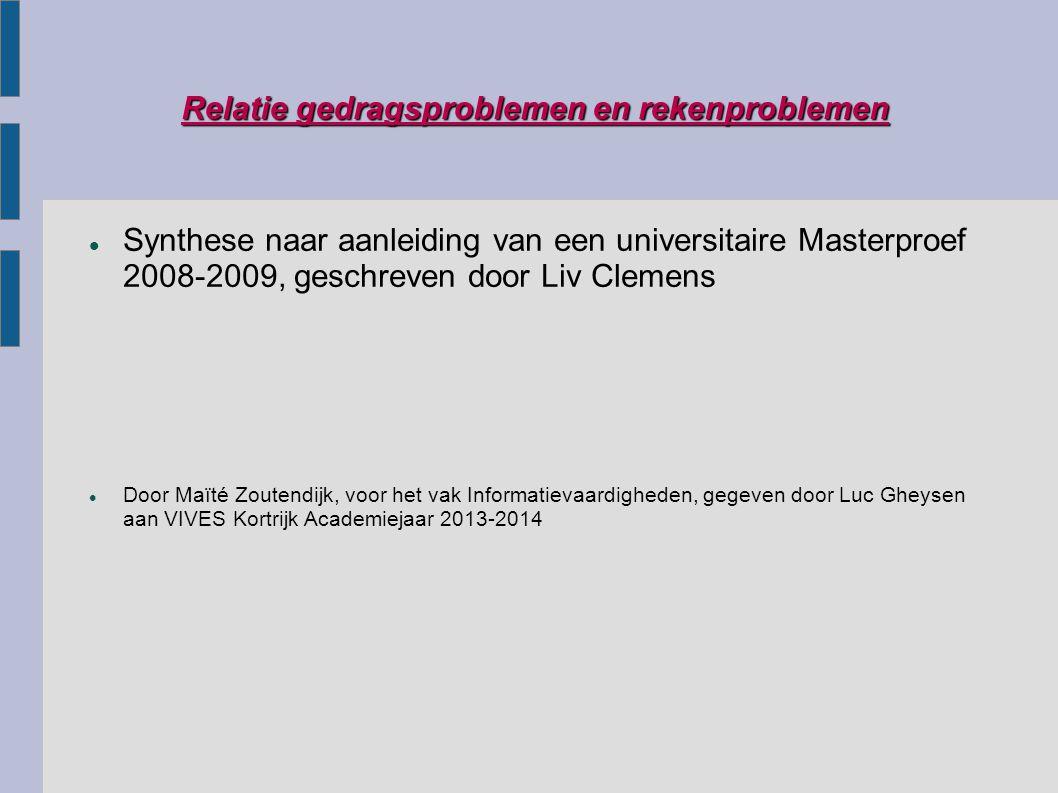 Relatie gedragsproblemen en rekenproblemen Synthese naar aanleiding van een universitaire Masterproef 2008-2009, geschreven door Liv Clemens Door Maït