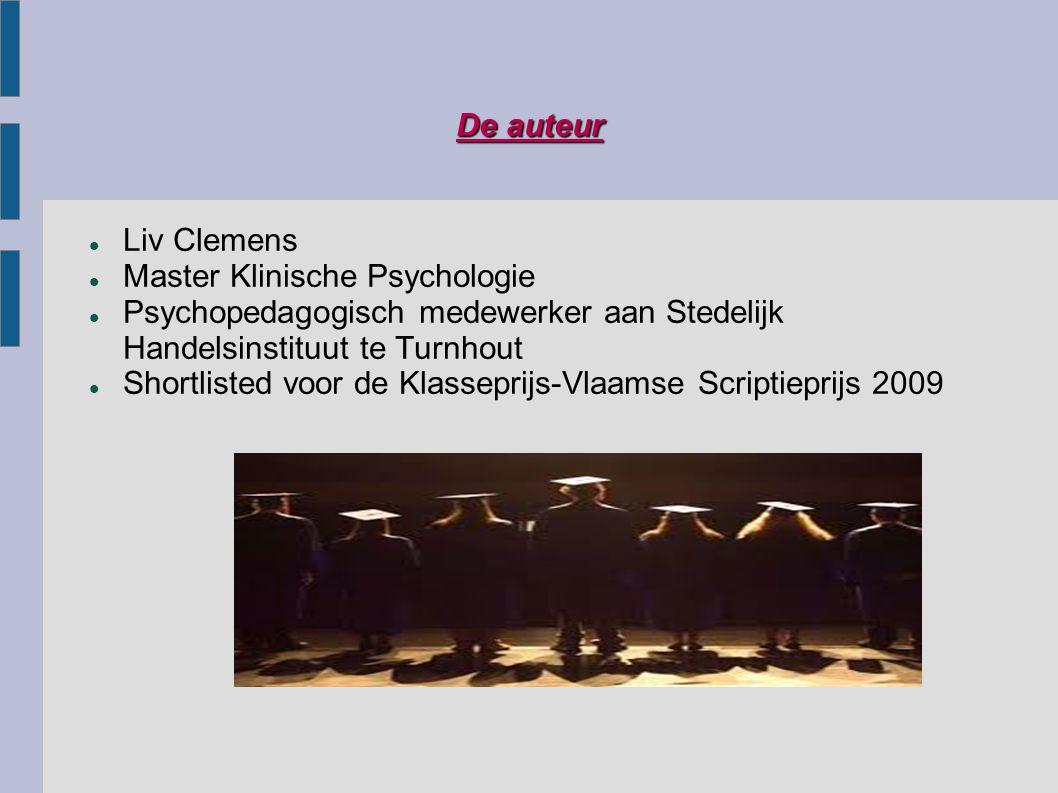 De auteur Liv Clemens Master Klinische Psychologie Psychopedagogisch medewerker aan Stedelijk Handelsinstituut te Turnhout Shortlisted voor de Klassep