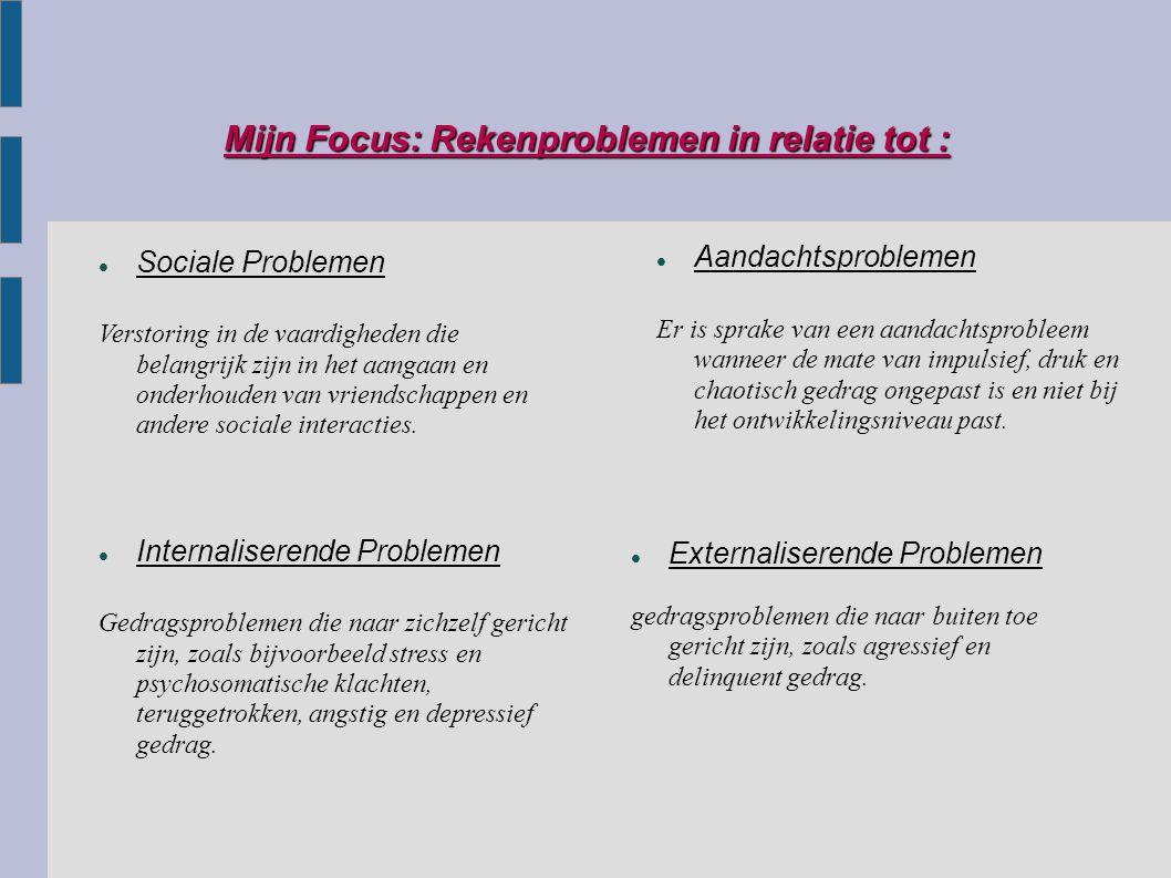 Mijn Focus: Rekenproblemen in relatie tot : Sociale Problemen Verstoring in de vaardigheden die belangrijk zijn in het aangaan en onderhouden van vrie