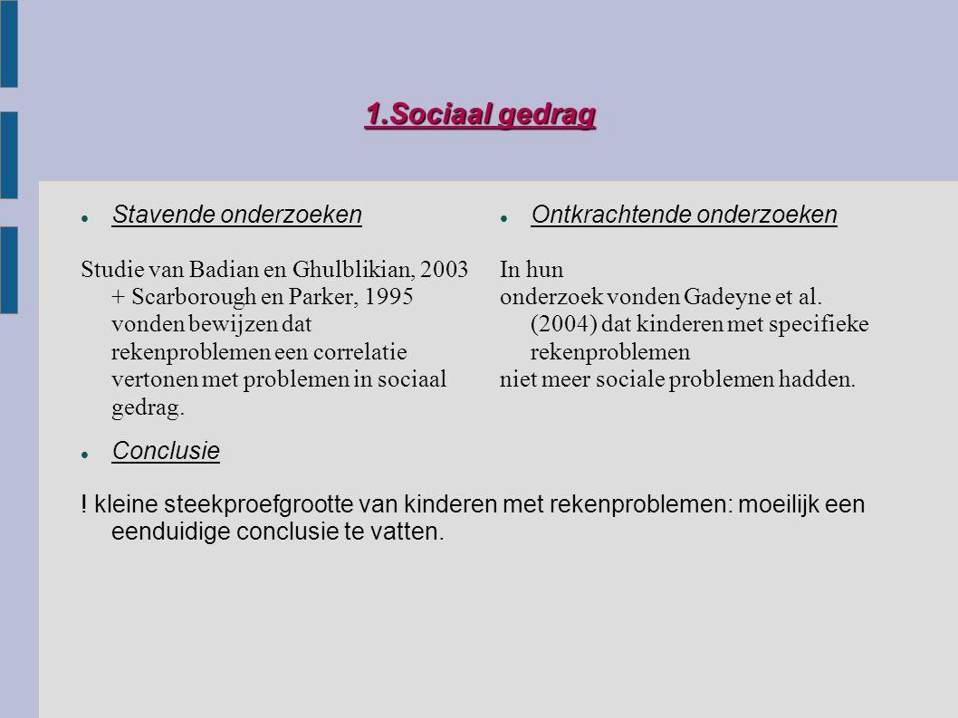 1.Sociaal gedrag Stavende onderzoeken Studie van Badian en Ghulblikian, 2003 + Scarborough en Parker, 1995 vonden bewijzen dat rekenproblemen een corr