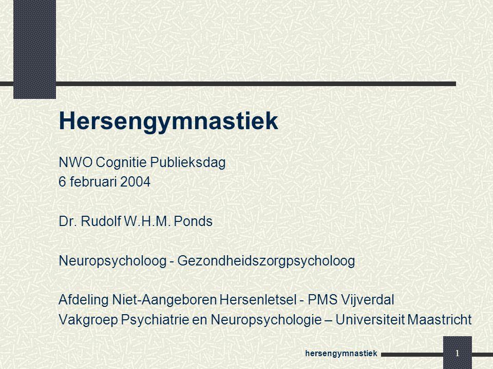 hersengymnastiek 1 Hersengymnastiek NWO Cognitie Publieksdag 6 februari 2004 Dr. Rudolf W.H.M. Ponds Neuropsycholoog - Gezondheidszorgpsycholoog Afdel
