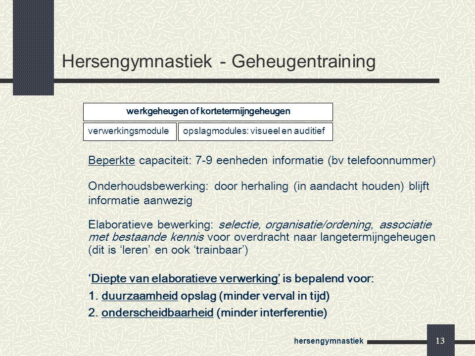 hersengymnastiek 13 Hersengymnastiek - Geheugentraining Beperkte capaciteit: 7-9 eenheden informatie (bv telefoonnummer) Onderhoudsbewerking: door her