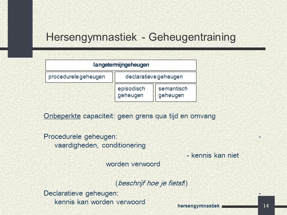 hersengymnastiek 14 Hersengymnastiek - Geheugentraining langetermijngeheugen declaratieve geheugenprocedurele geheugen episodisch geheugen semantisch