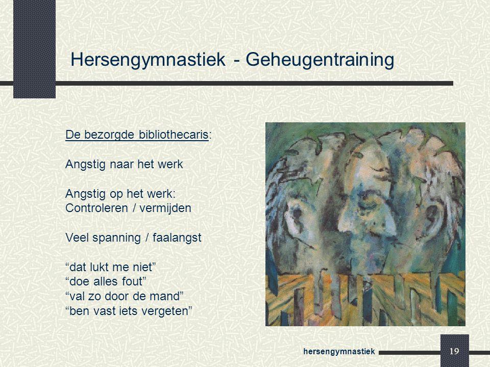 hersengymnastiek 19 Hersengymnastiek - Geheugentraining De bezorgde bibliothecaris: Angstig naar het werk Angstig op het werk: Controleren / vermijden