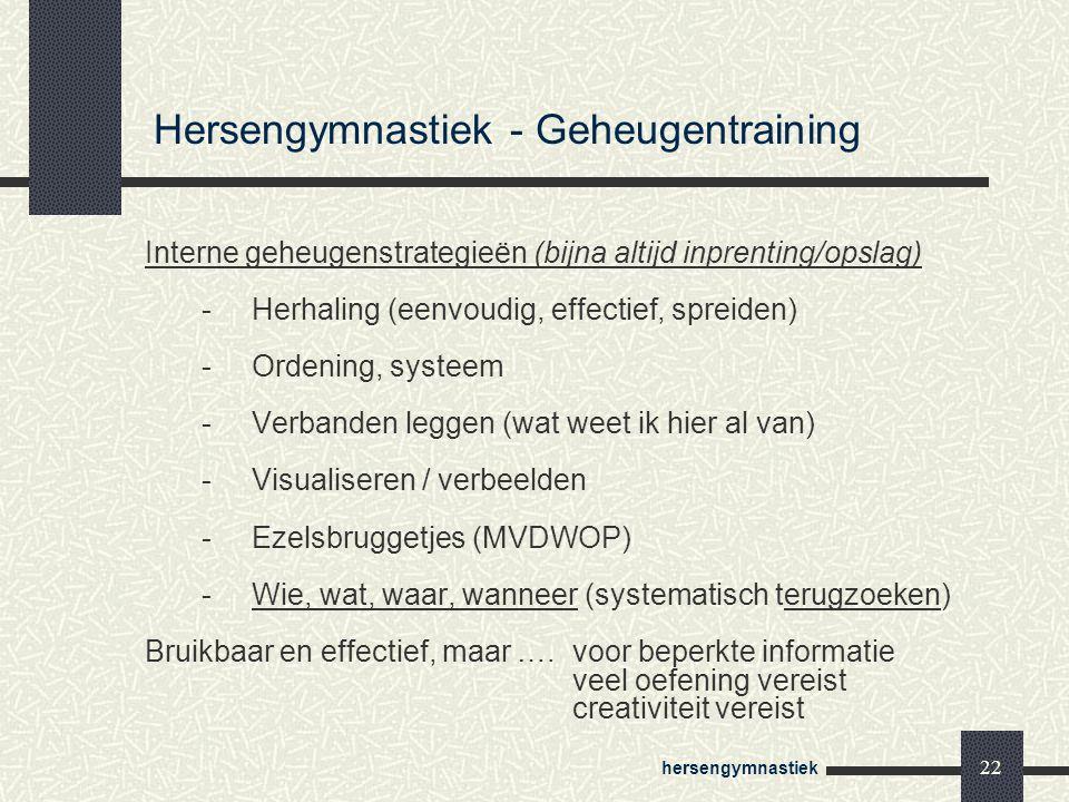 hersengymnastiek 22 Interne geheugenstrategieën (bijna altijd inprenting/opslag) -Herhaling (eenvoudig, effectief, spreiden) -Ordening, systeem -Verba