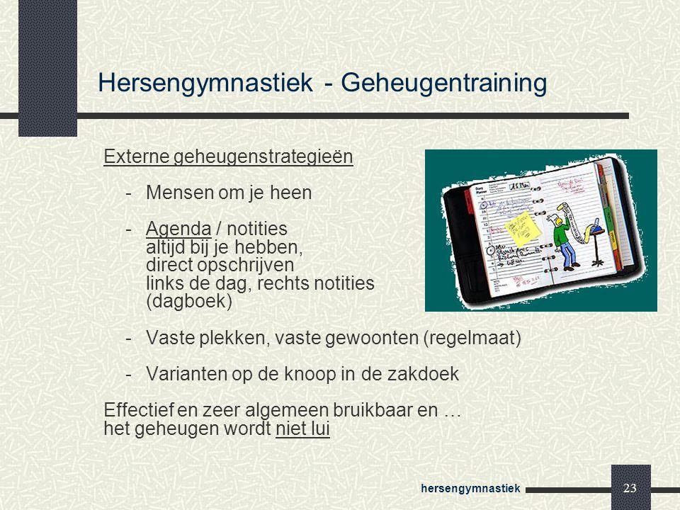hersengymnastiek 23 Externe geheugenstrategieën -Mensen om je heen -Agenda / notities altijd bij je hebben, direct opschrijven links de dag, rechts no