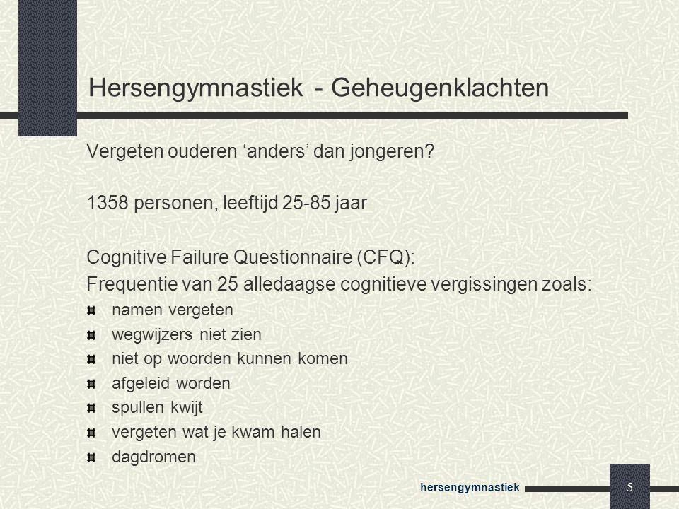 hersengymnastiek 5 Hersengymnastiek - Geheugenklachten Vergeten ouderen 'anders' dan jongeren? 1358 personen, leeftijd 25-85 jaar Cognitive Failure Qu