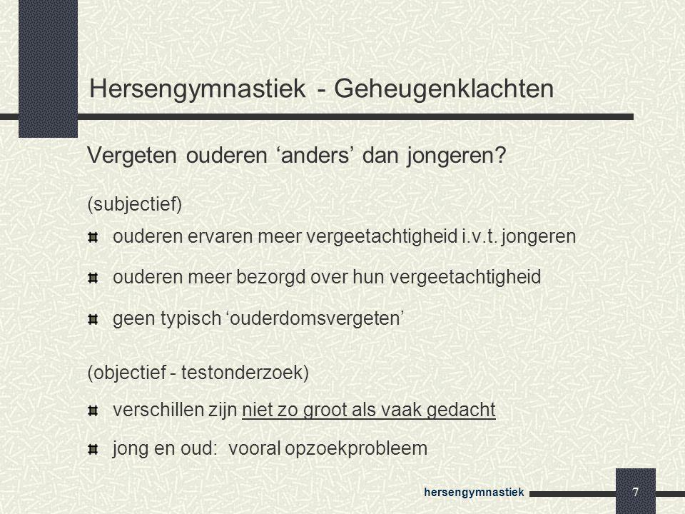 hersengymnastiek 7 Hersengymnastiek - Geheugenklachten Vergeten ouderen 'anders' dan jongeren? (subjectief) ouderen ervaren meer vergeetachtigheid i.v