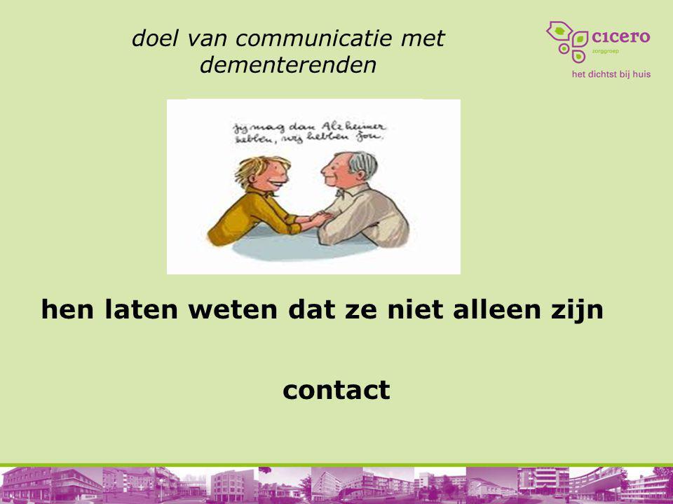doel van communicatie met dementerenden hen laten weten dat ze niet alleen zijn contact