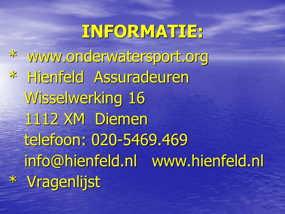 INFORMATIE: * www.onderwatersport.org * Hienfeld Assuradeuren Wisselwerking 16 Wisselwerking 16 1112 XM Diemen 1112 XM Diemen telefoon: 020-5469.469 telefoon: 020-5469.469 info@hienfeld.nl www.hienfeld.nl info@hienfeld.nl www.hienfeld.nl * Vragenlijst