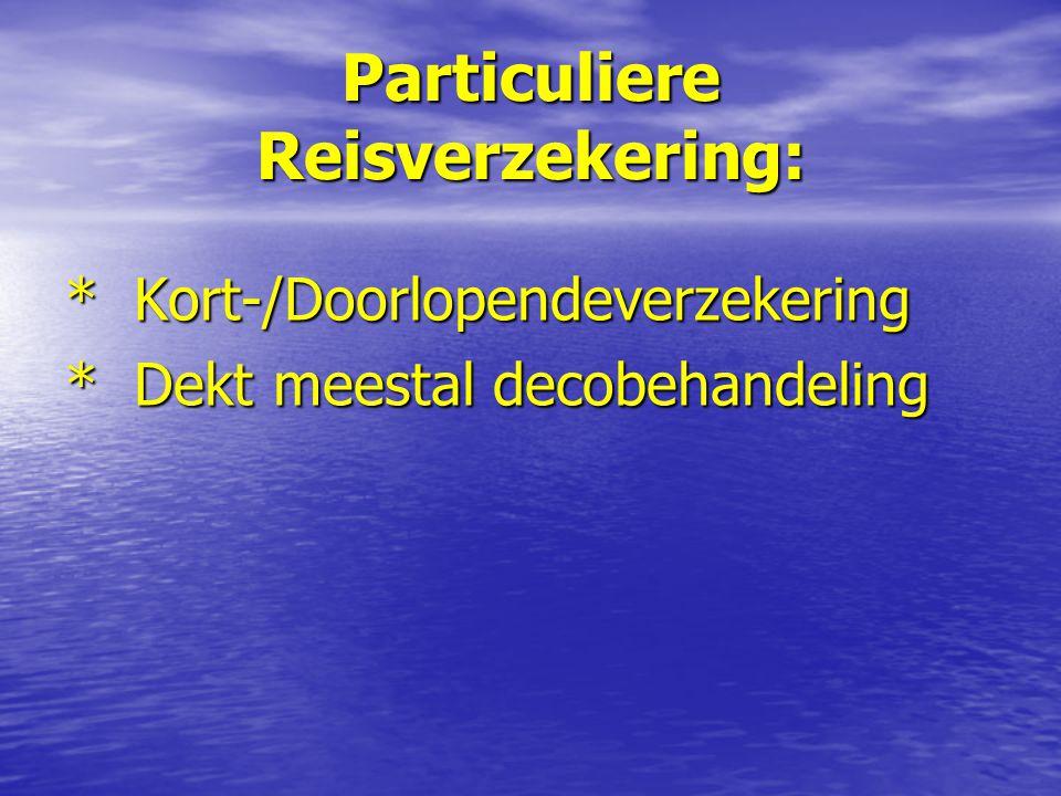 Particuliere Reisverzekering: * Kort-/Doorlopendeverzekering * Dekt meestal decobehandeling
