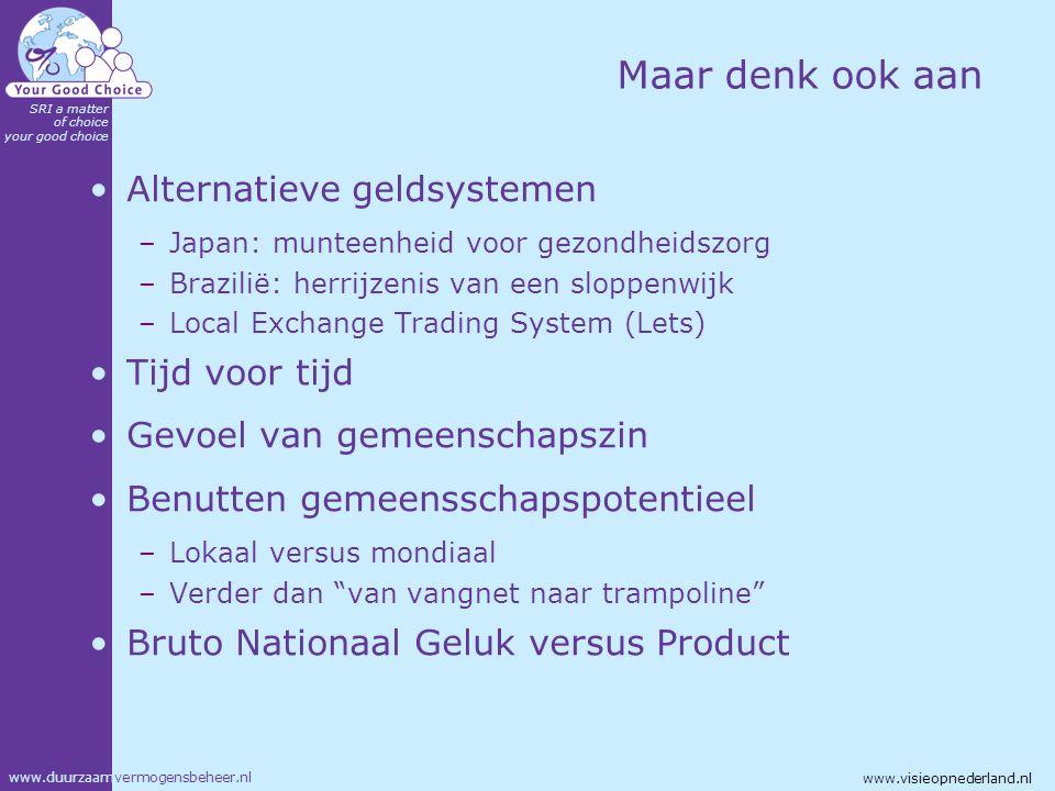 www.duurzaamvermogensbeheer.nl SRI a matter of choice your good choice www.visieopnederland.nl Maar denk ook aan Alternatieve geldsystemen –Japan: mun