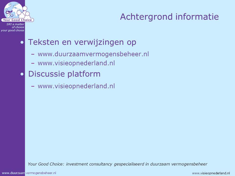 www.duurzaamvermogensbeheer.nl SRI a matter of choice your good choice www.visieopnederland.nl Achtergrond informatie Teksten en verwijzingen op –www.