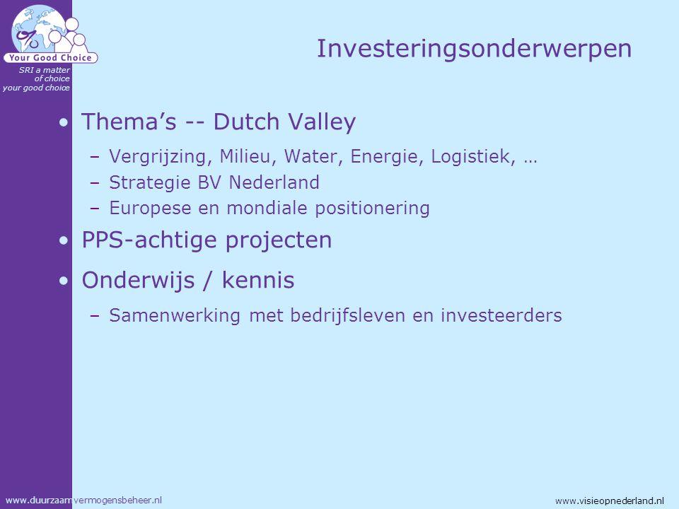 www.duurzaamvermogensbeheer.nl SRI a matter of choice your good choice www.visieopnederland.nl Investeringsonderwerpen Thema's -- Dutch Valley –Vergri