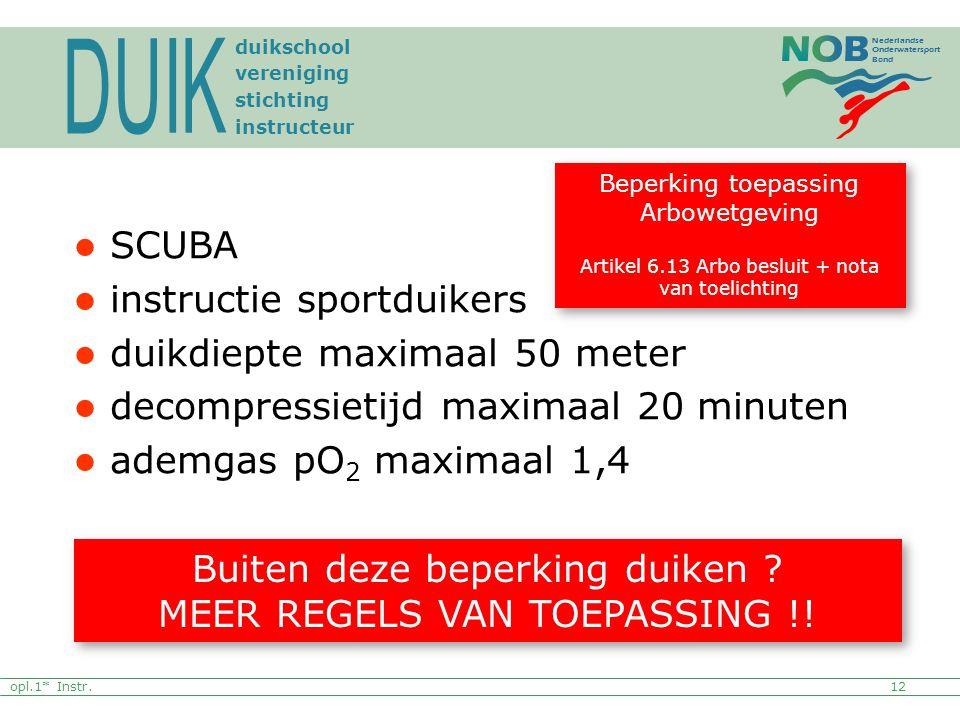 Nederlandse Onderwatersport Bond SCUBA instructie sportduikers duikdiepte maximaal 50 meter decompressietijd maximaal 20 minuten ademgas pO 2 maximaal 1,4 Buiten deze beperking duiken .