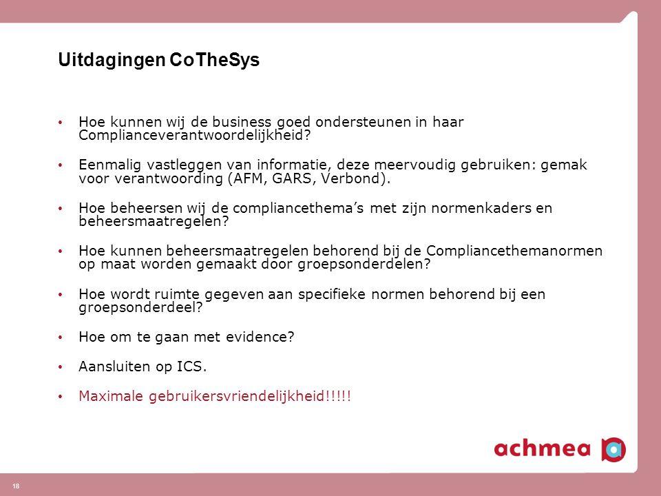 18 Uitdagingen CoTheSys Hoe kunnen wij de business goed ondersteunen in haar Complianceverantwoordelijkheid? Eenmalig vastleggen van informatie, deze
