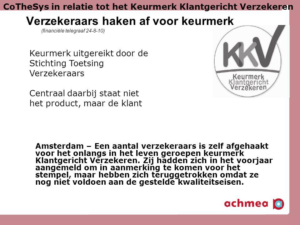 Verzekeraars haken af voor keurmerk (financiële telegraaf 24-8-10) Amsterdam – Een aantal verzekeraars is zelf afgehaakt voor het onlangs in het leven