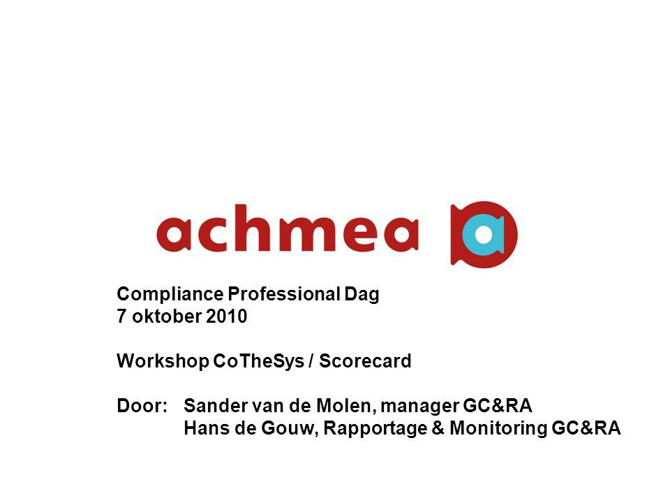 5 Compliance Professional Dag 7 oktober 2010 Workshop CoTheSys / Scorecard Door: Sander van de Molen, manager GC&RA Hans de Gouw, Rapportage & Monitor