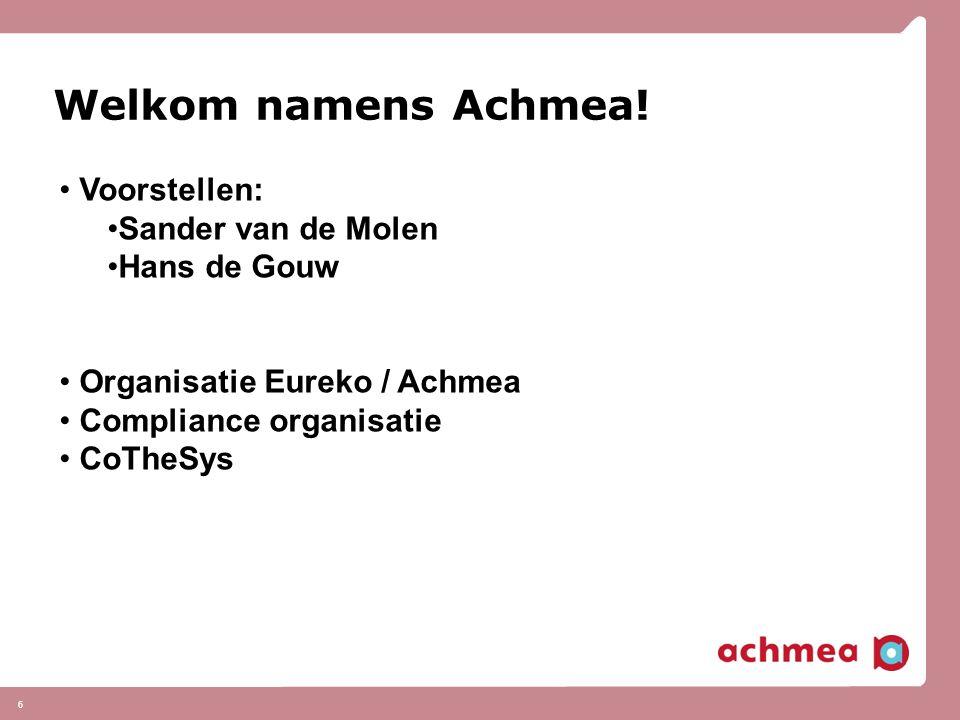 6 Welkom namens Achmea! Voorstellen: Sander van de Molen Hans de Gouw Organisatie Eureko / Achmea Compliance organisatie CoTheSys