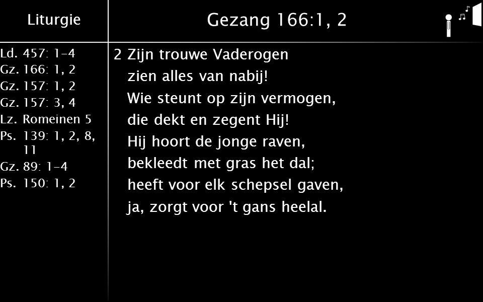 Liturgie Ld.457: 1-4 Gz.166: 1, 2 Gz.157: 1, 2 Gz.157: 3, 4 Lz.