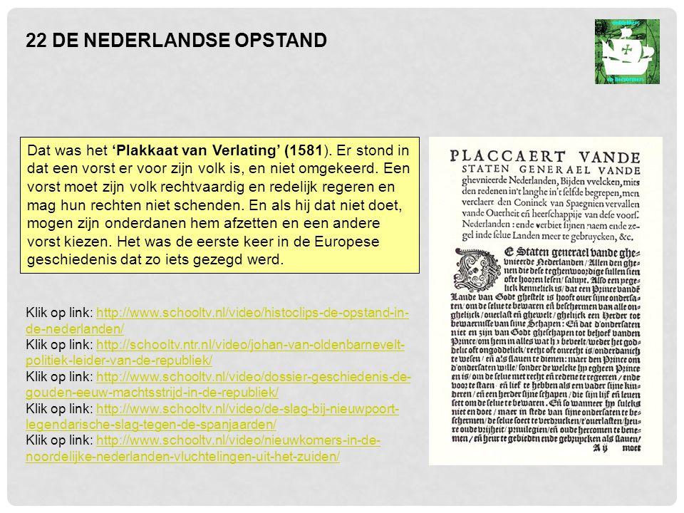 22 DE NEDERLANDSE OPSTAND Dat was het 'Plakkaat van Verlating' (1581).