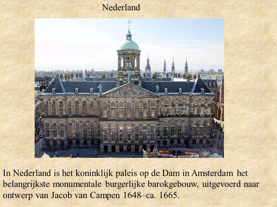 Nederland In Nederland is het koninklijk paleis op de Dam in Amsterdam het belangrijkste monumentale burgerlijke barokgebouw, uitgevoerd naar ontwerp