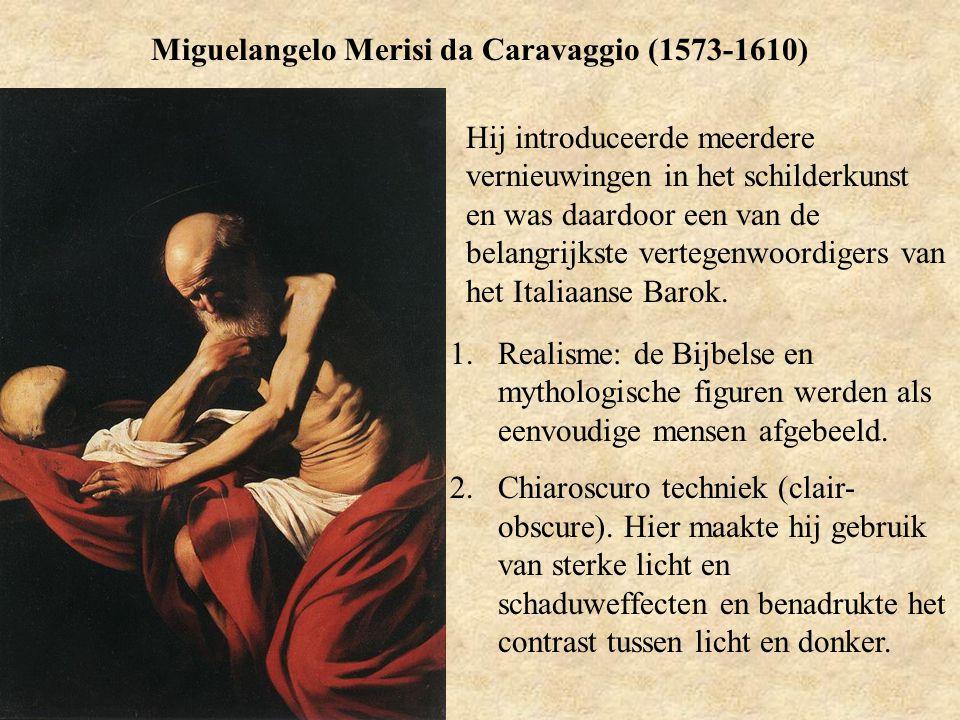 Miguelangelo Merisi da Caravaggio (1573-1610) Hij introduceerde meerdere vernieuwingen in het schilderkunst en was daardoor een van de belangrijkste v