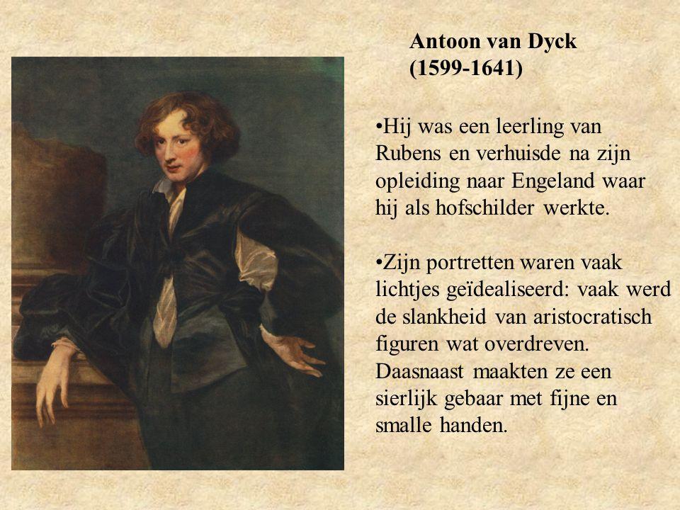 Antoon van Dyck (1599-1641) Hij was een leerling van Rubens en verhuisde na zijn opleiding naar Engeland waar hij als hofschilder werkte. Zijn portret