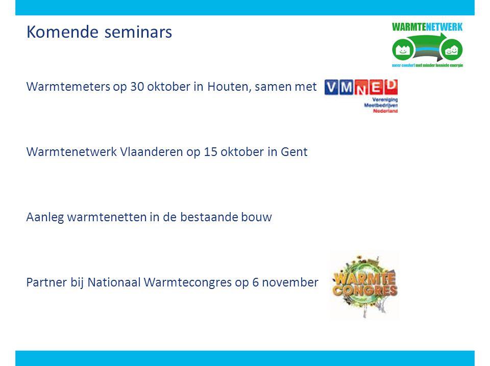 Komende seminars Warmtemeters op 30 oktober in Houten, samen met Warmtenetwerk Vlaanderen op 15 oktober in Gent Aanleg warmtenetten in de bestaande bo