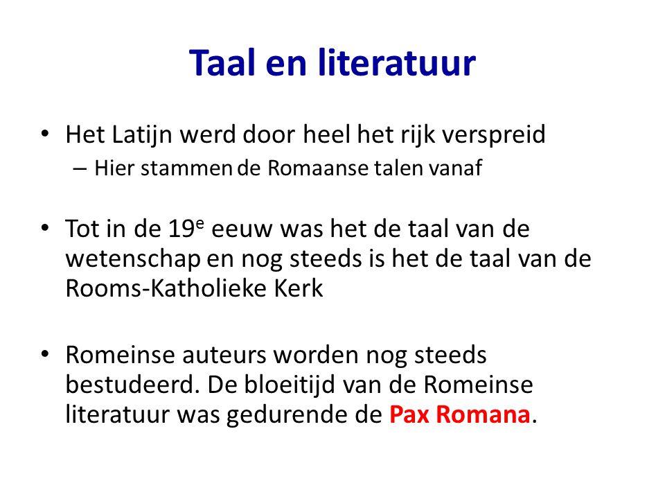 Taal en literatuur Het Latijn werd door heel het rijk verspreid – Hier stammen de Romaanse talen vanaf Tot in de 19 e eeuw was het de taal van de wete