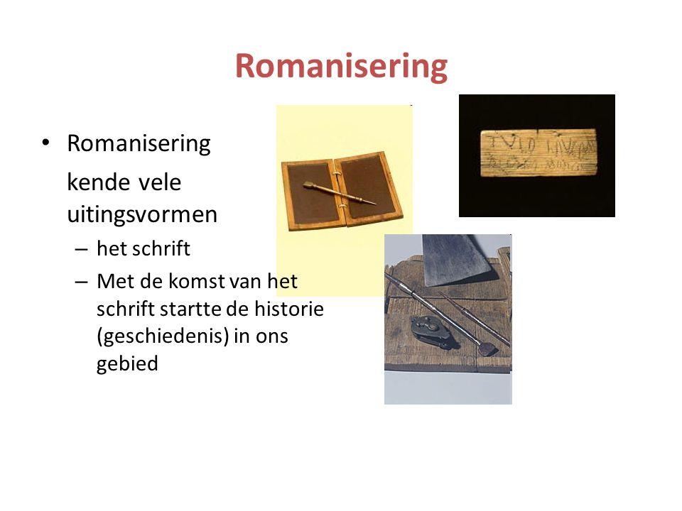 Romanisering kende vele uitingsvormen – het schrift – Met de komst van het schrift startte de historie (geschiedenis) in ons gebied