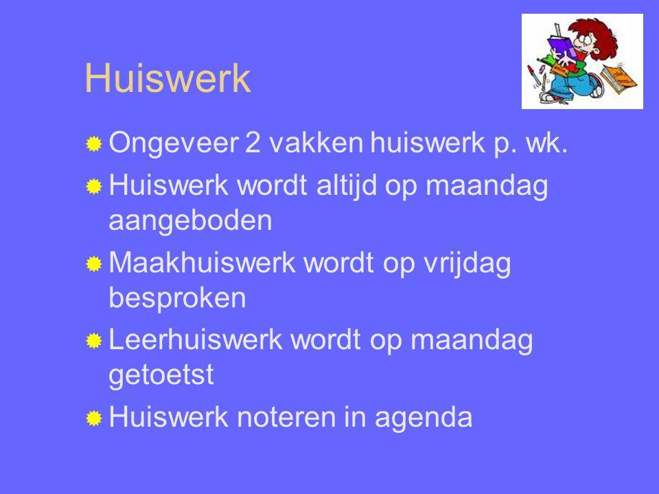 Huiswerk  Ongeveer 2 vakken huiswerk p. wk.  Huiswerk wordt altijd op maandag aangeboden  Maakhuiswerk wordt op vrijdag besproken  Leerhuiswerk wo
