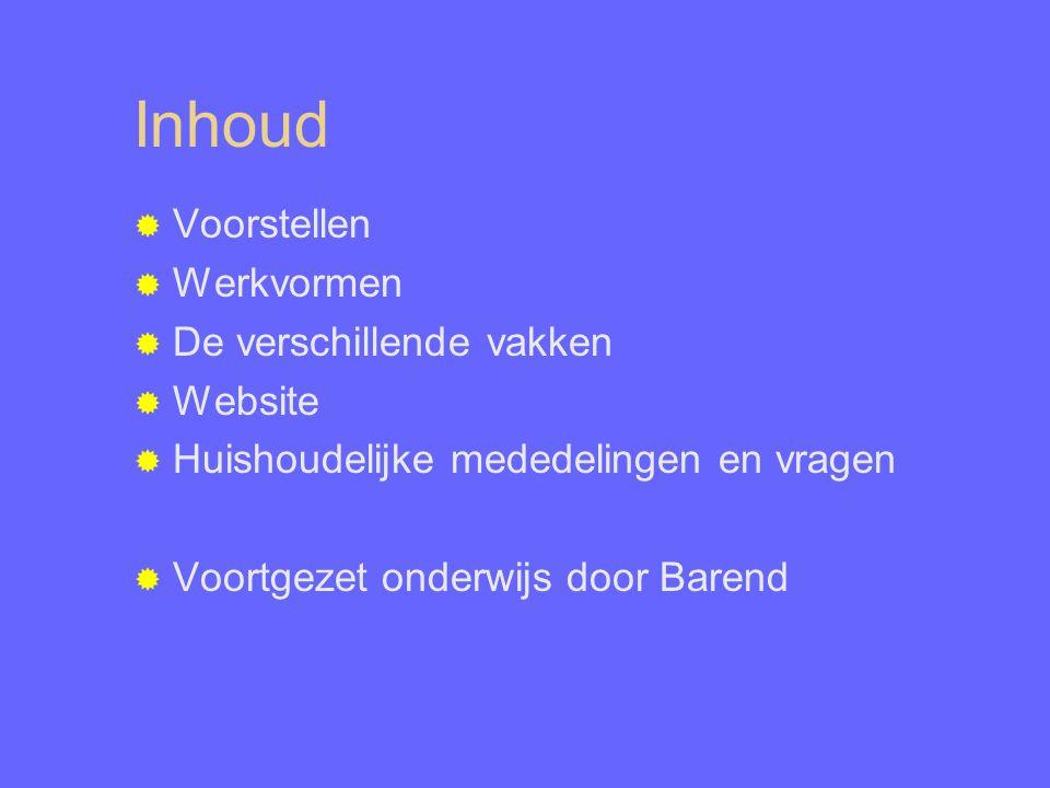 Inhoud  Voorstellen  Werkvormen  De verschillende vakken  Website  Huishoudelijke mededelingen en vragen  Voortgezet onderwijs door Barend