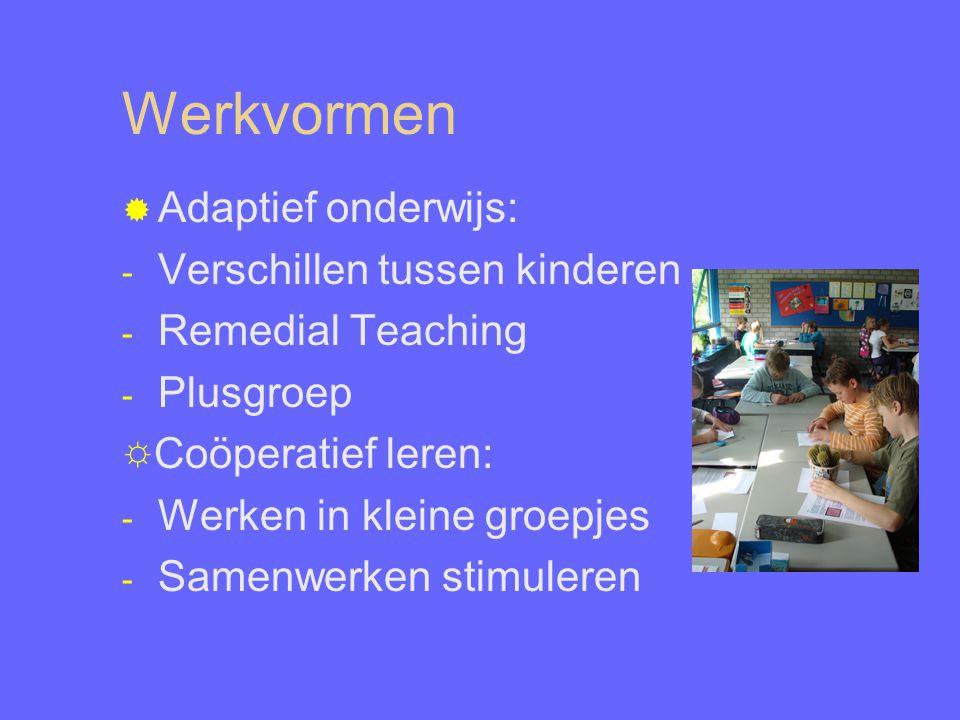 Werkvormen  Adaptief onderwijs: - Verschillen tussen kinderen - Remedial Teaching - Plusgroep ☼Coöperatief leren: - Werken in kleine groepjes - Samen