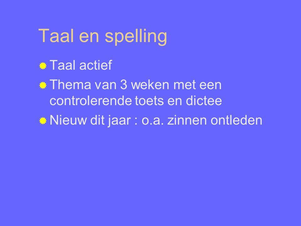 Taal en spelling  Taal actief  Thema van 3 weken met een controlerende toets en dictee  Nieuw dit jaar : o.a. zinnen ontleden