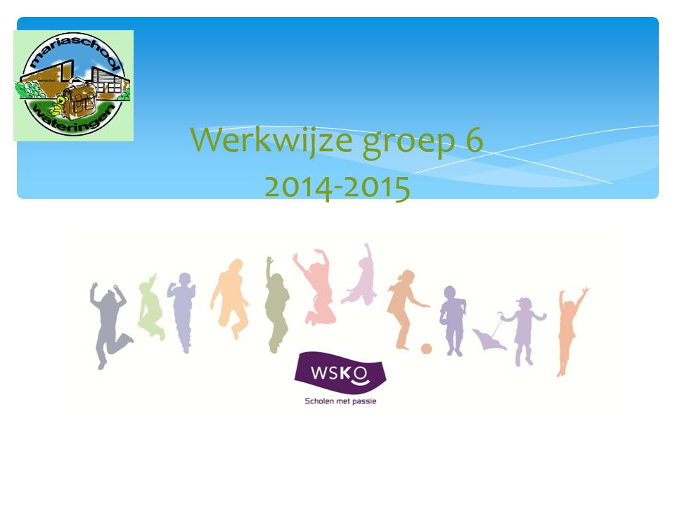 Werkwijze groep 6 2014-2015