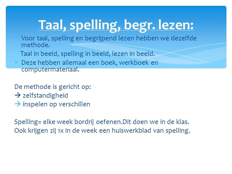  Voor taal, spelling en begrijpend lezen hebben we dezelfde methode. Taal in beeld, spelling in beeld, lezen in beeld.  Deze hebben allemaal een boe