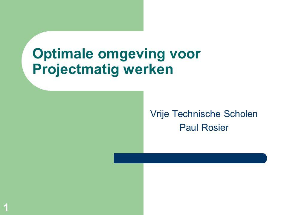 1 Optimale omgeving voor Projectmatig werken Vrije Technische Scholen Paul Rosier