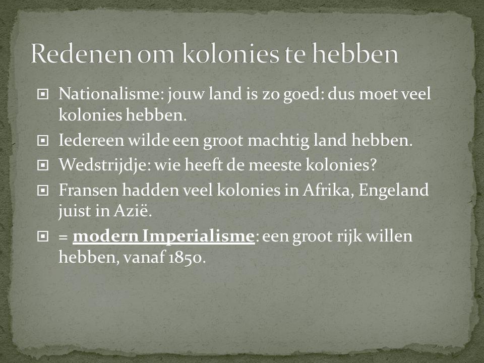 Nationalisme: jouw land is zo goed: dus moet veel kolonies hebben.  Iedereen wilde een groot machtig land hebben.  Wedstrijdje: wie heeft de meest