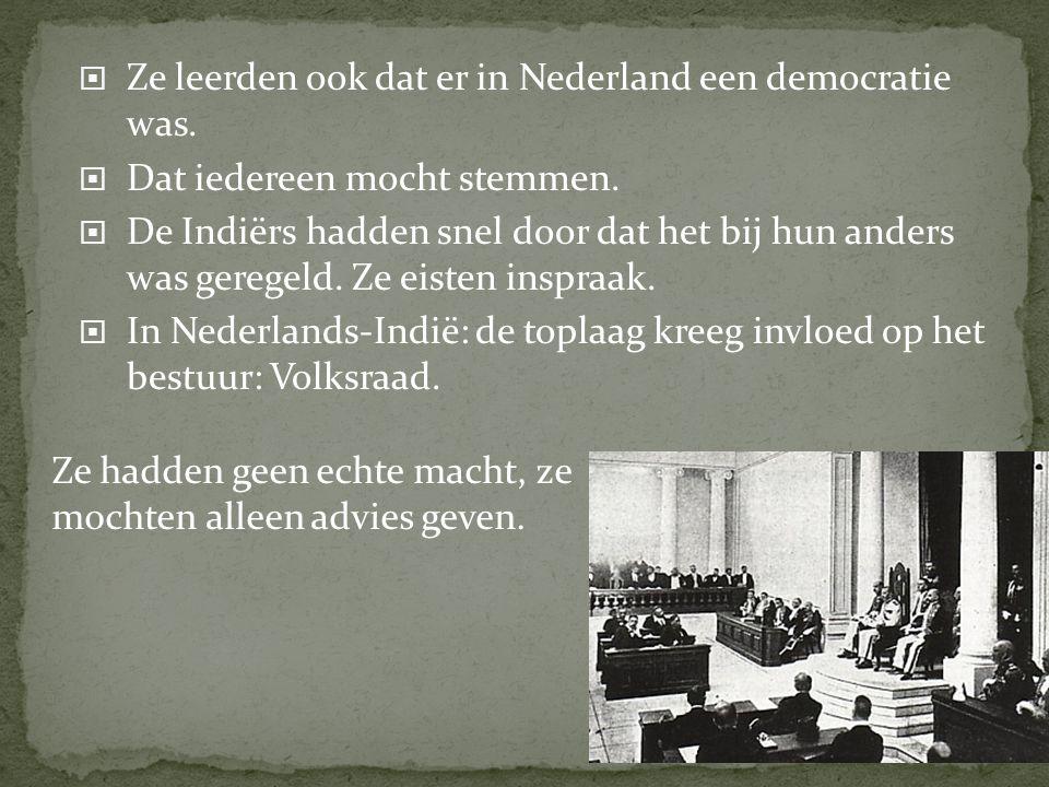  Ze leerden ook dat er in Nederland een democratie was.  Dat iedereen mocht stemmen.  De Indiërs hadden snel door dat het bij hun anders was gerege
