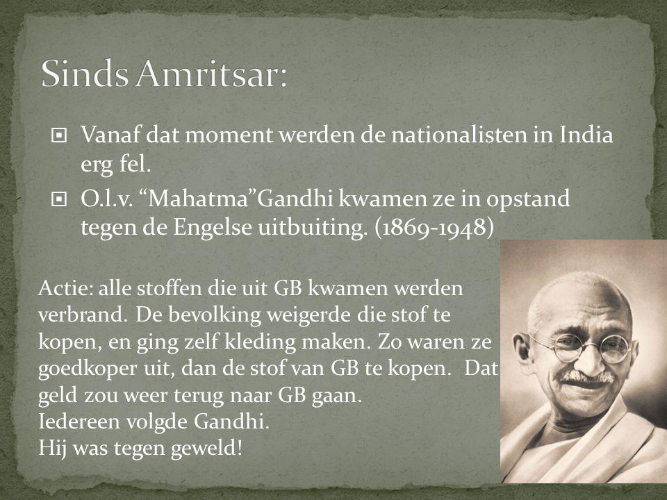 """ Vanaf dat moment werden de nationalisten in India erg fel.  O.l.v. """"Mahatma""""Gandhi kwamen ze in opstand tegen de Engelse uitbuiting. (1869-1948) Ac"""