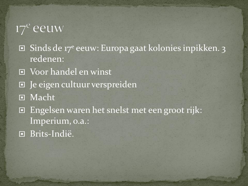  Sinds de 17 e eeuw: Europa gaat kolonies inpikken. 3 redenen:  Voor handel en winst  Je eigen cultuur verspreiden  Macht  Engelsen waren het sne