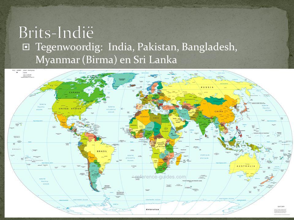  Tegenwoordig: India, Pakistan, Bangladesh, Myanmar (Birma) en Sri Lanka
