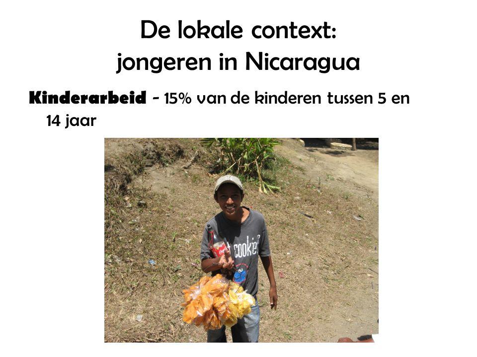 De lokale context: jongeren in Nicaragua Kinderarbeid - 15% van de kinderen tussen 5 en 14 jaar