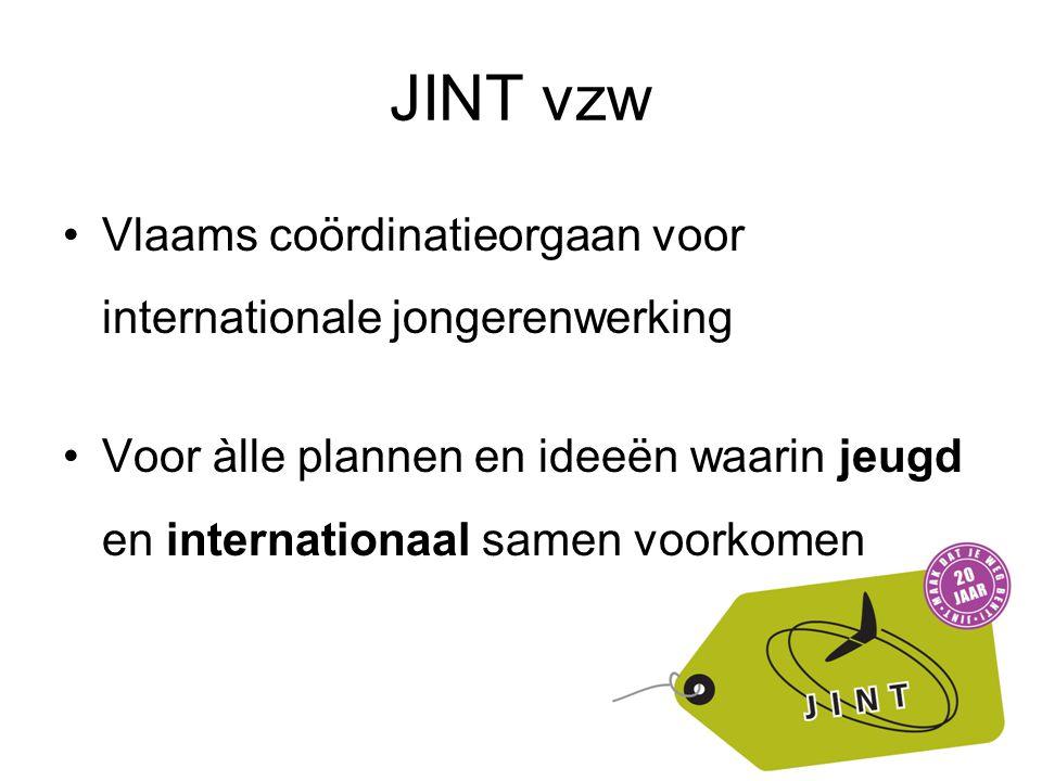 JINT vzw Vlaams coördinatieorgaan voor internationale jongerenwerking Voor àlle plannen en ideeën waarin jeugd en internationaal samen voorkomen