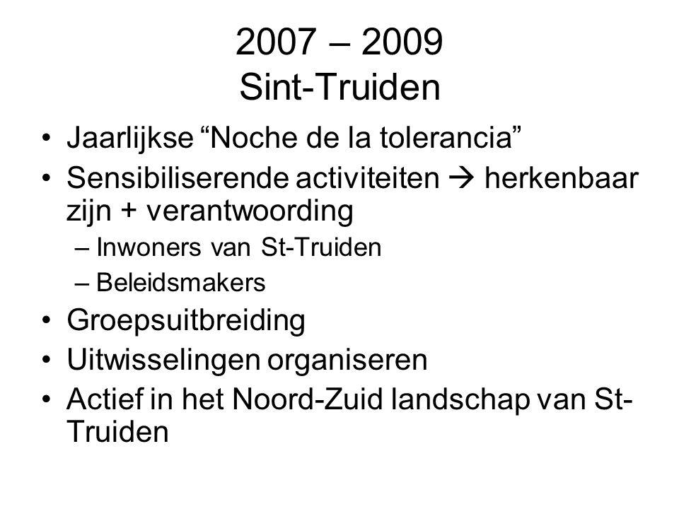 """2007 – 2009 Sint-Truiden Jaarlijkse """"Noche de la tolerancia"""" Sensibiliserende activiteiten  herkenbaar zijn + verantwoording –Inwoners van St-Truiden"""